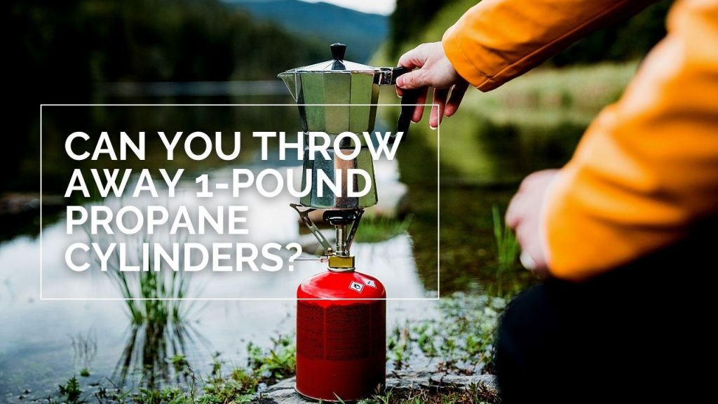 Can You Throw Away 1-Pound Propane Cylinders