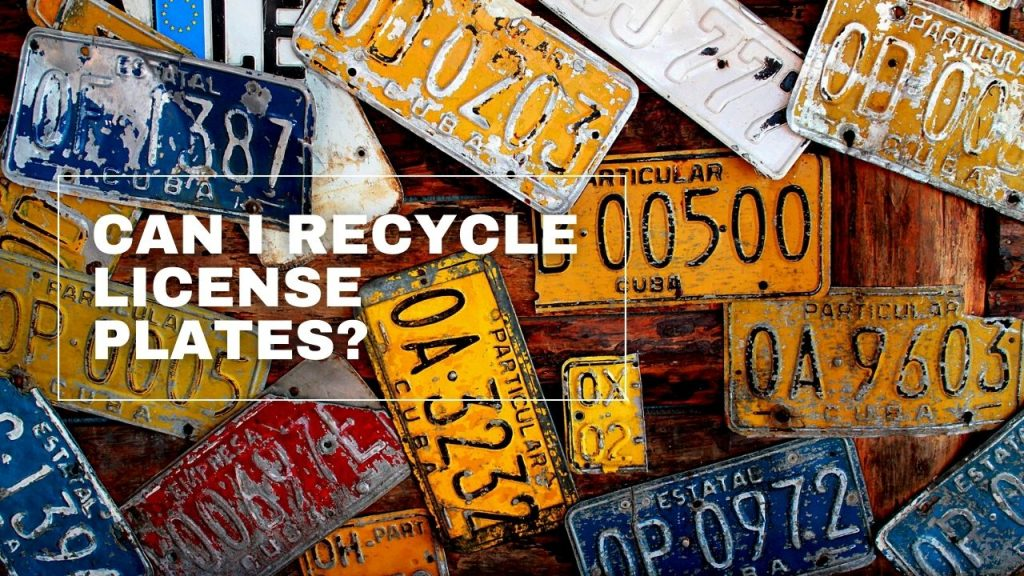 Can I Recycle License Plates