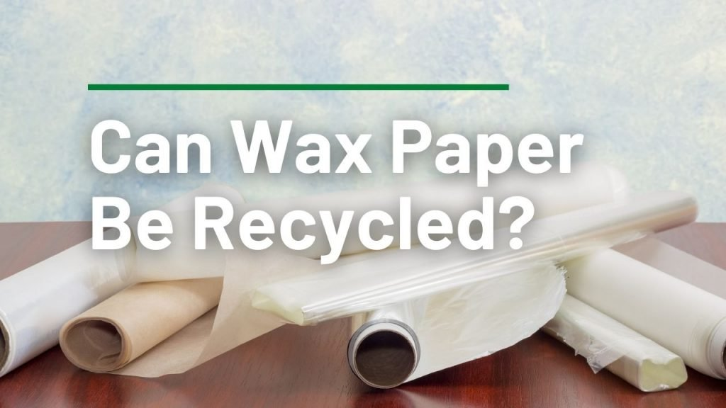 Can Wax Paper Be Recycled