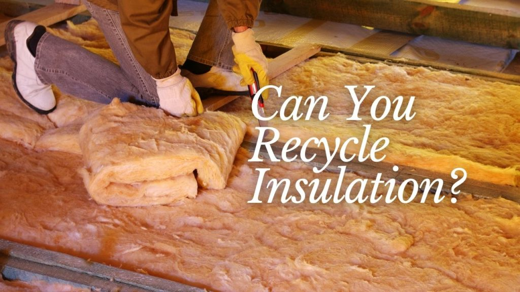 Can You Recycle Insulation