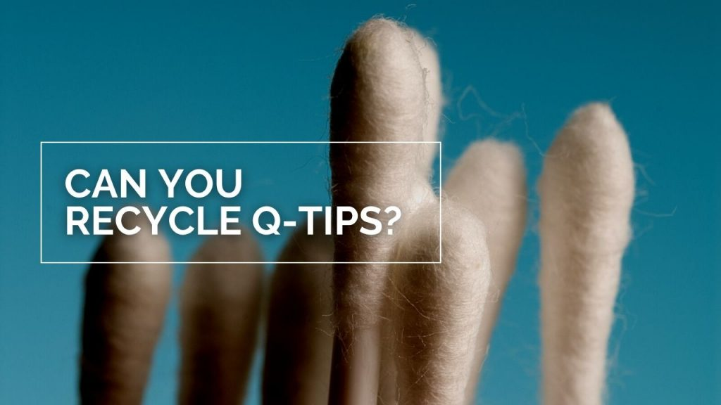 Can You Recycle Q-Tips?