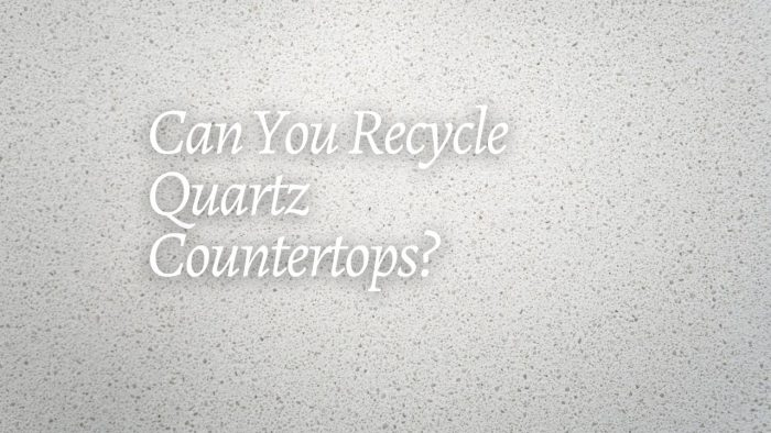 Can You Recycle Quartz Countertops