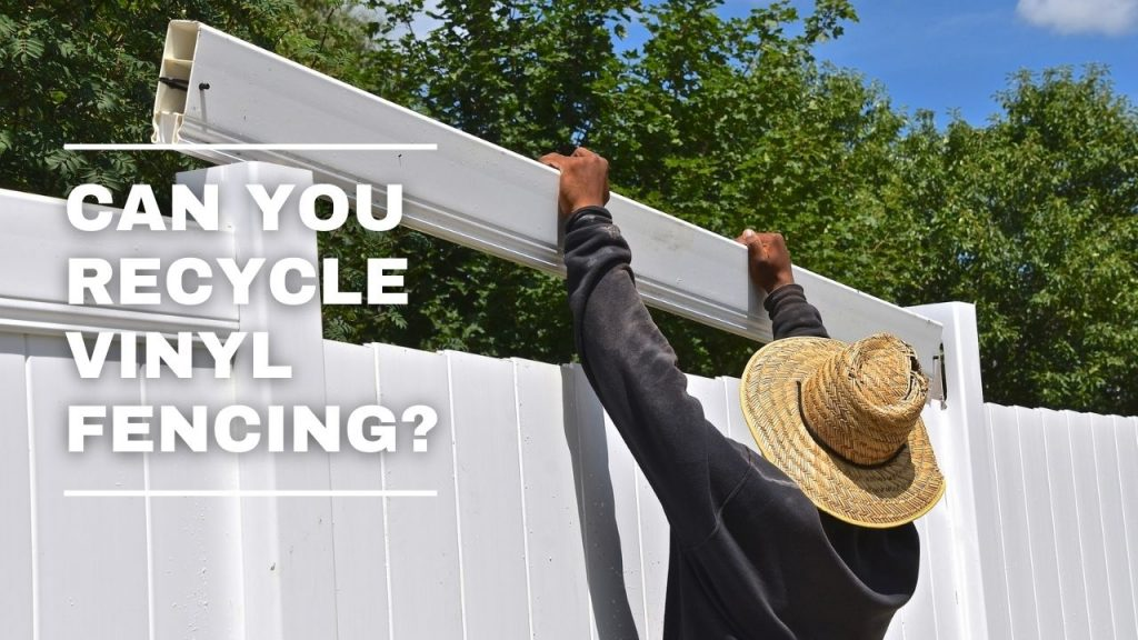 Can You Recycle Vinyl Fencing