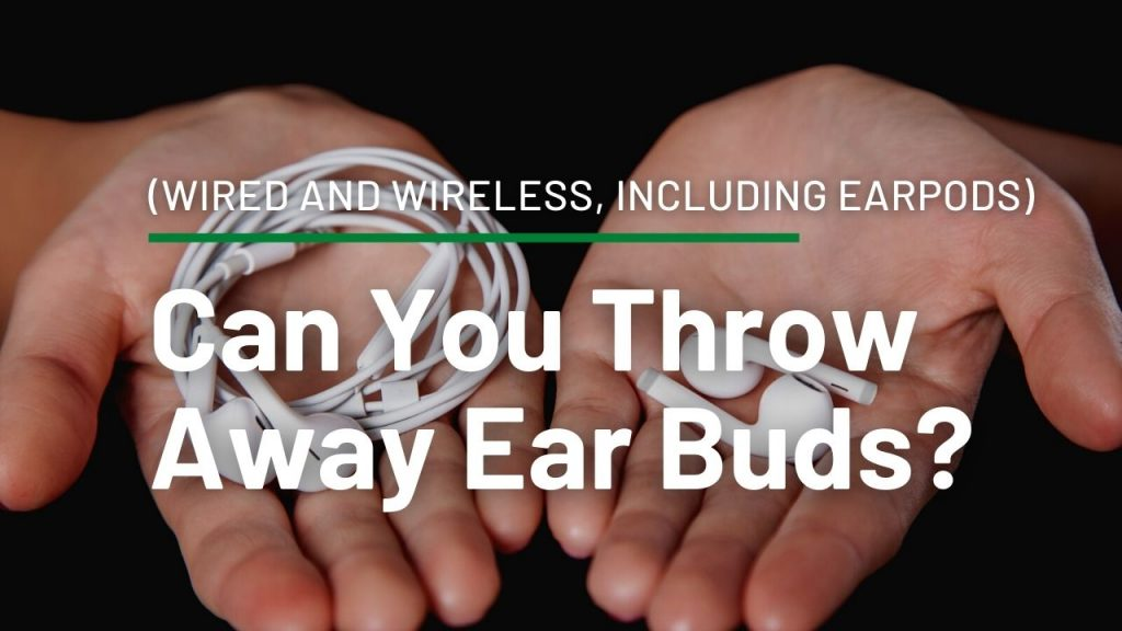 Can You Throw Away Ear Buds? (Wired and Wireless, including EarPods)