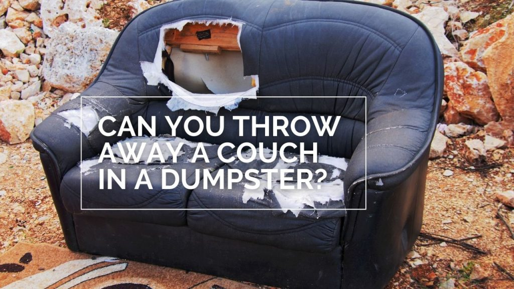 Can You Throw Away a Couch in a Dumpster